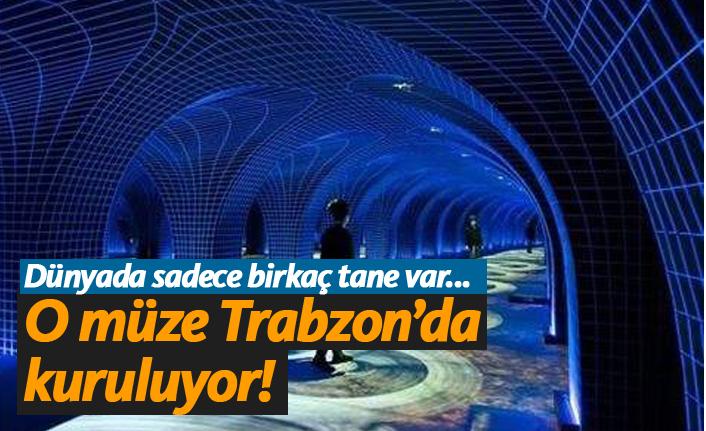 O müze Trabzon'da kuruluyor!