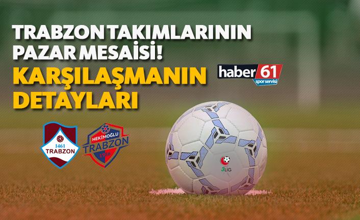 Trabzon takımlarının pazar mesaisi! - Karşılaşmanın detayları