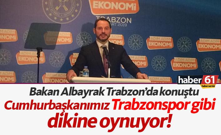 Bakan Albayrak: Cumhurbaşkanımız Trabzonspor gibi oynuyor