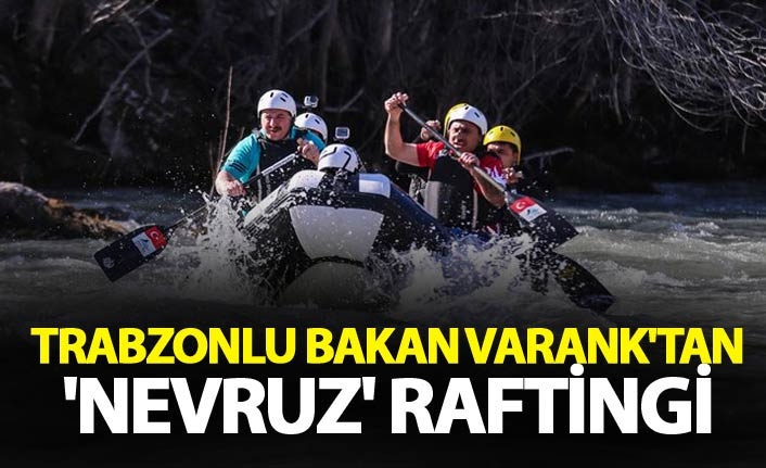 Trabzonlu Bakan Varank'tan 'Nevruz' raftingi