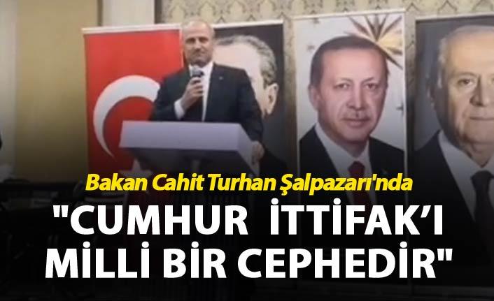 """Bakan Cahit Turhan Şalpazarı'nda: """"Cumhur ittifak'ı Milli bir cephedir"""""""