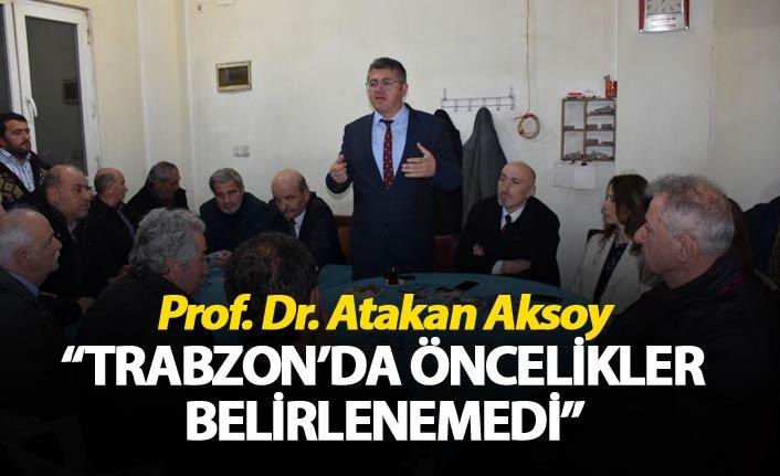 """Atakan Aksoy: """"Trabzon'da öncelikler belirlenemedi"""""""