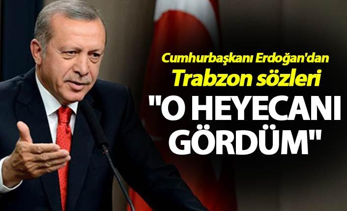 """Cumhurbaşkanı Erdoğan'dan Trabzon sözleri - """"O heyecanı gördüm"""""""