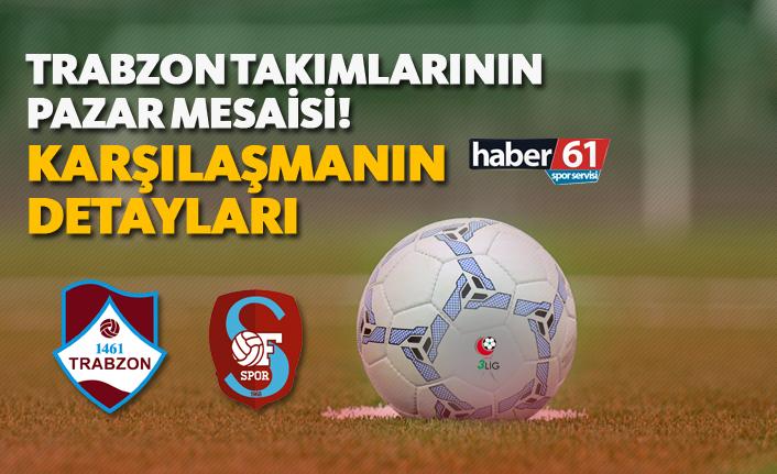 Trabzon takımlarının Pazar mesaisi! - Karşılaşmaların Detayları - 24.03.2019