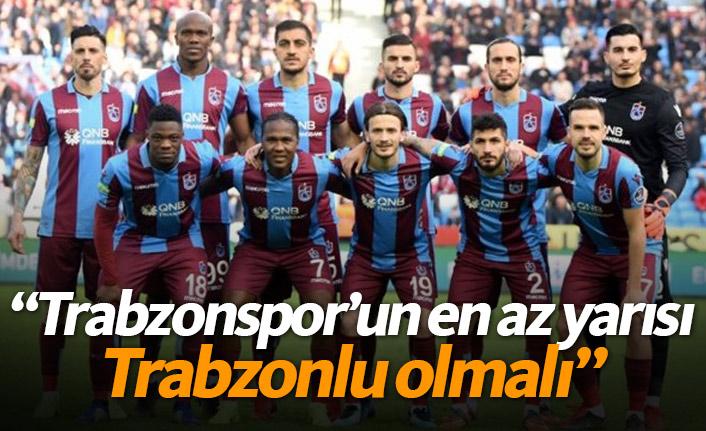 """""""Trabzonspor'un en az yarısı Trabzonlu olmalı"""""""