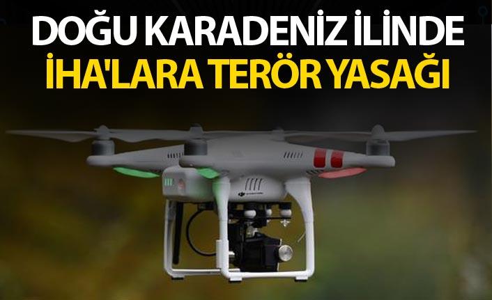 Doğu Karadeniz ilinde İHA'lara terör yasağı