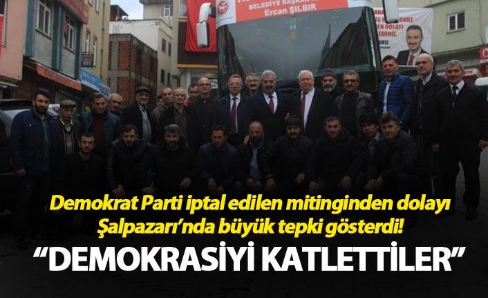 Demokrat Parti iptal edilen mitinginden dolayı Şalpazarı'nda büyük tepki gösterdi!