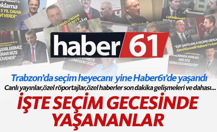 Trabzon seçim heyecanını yine Haber61'de yaşadı