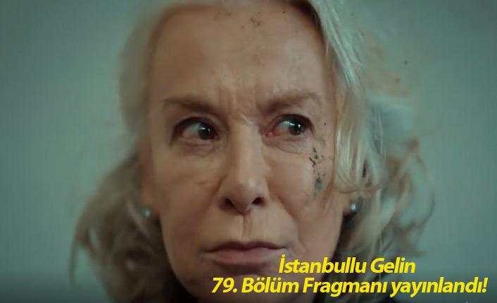 İstanbullu Gelin 79. Bölüm Fragmanı yayınlandı!