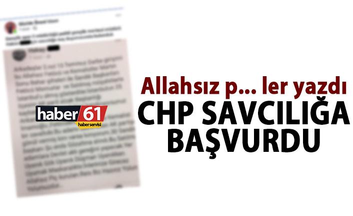 Allahsız p... ler yazdı CHP savcılığa başvurdu