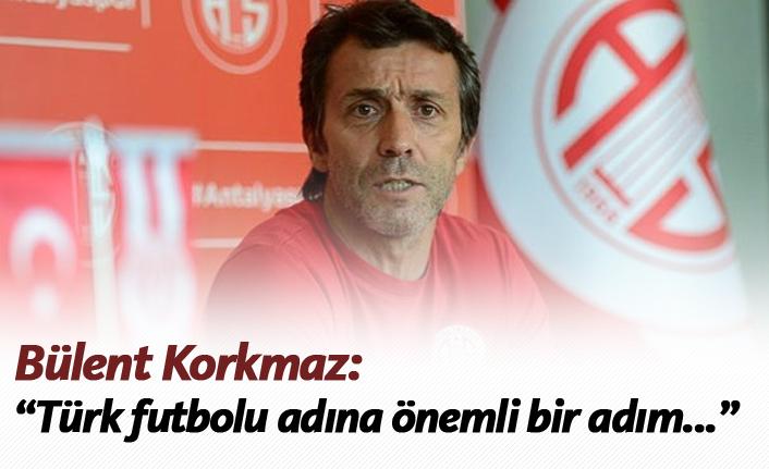 """Korkmaz: """"Türk futbolu adına önemli adım..."""""""