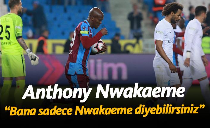"""Nwakeme: """"Bana sadece Nwakaeme diyebilirsiniz..."""""""