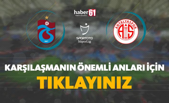 Trabzonspor - Antalyaspor   Karşılaşmanın önemli anları için tıklayınız!