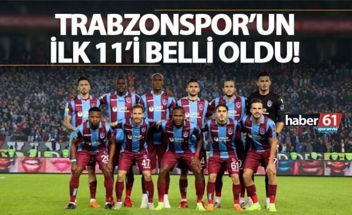 Trabzonspor'un ilk 11'i belli oldu!