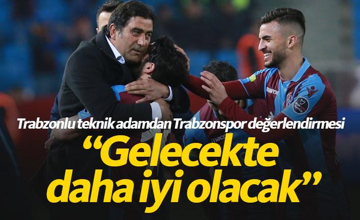 """""""Trabzonspor gelecekte daha iyi olacak"""""""