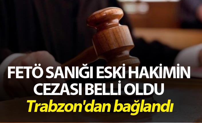 FETÖ sanığı eski hakime hapis cezası - Trabzon'dan bağlandı