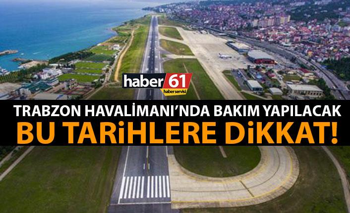Trabzon Havaalanı'nda bakım yapılacak