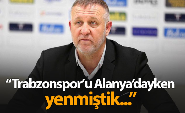 Mesut Bakkal: Trabzonspor'u Alanya'dayken yenmiştik...