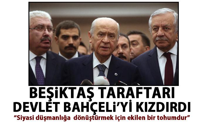 Devlet Bahçeli'den Beşiktaş taraftarına tepki: Siyasi düşmanlığa  dönüştürmek için ekilen bir tohumdur