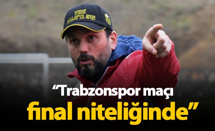 """Trabzonspor maçı final niteliğinde"""