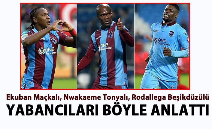 Haluk Şahin: Ekuban Maçkalı, Nwakaeme Tonyalı, Rodallega Beşikdüzülü