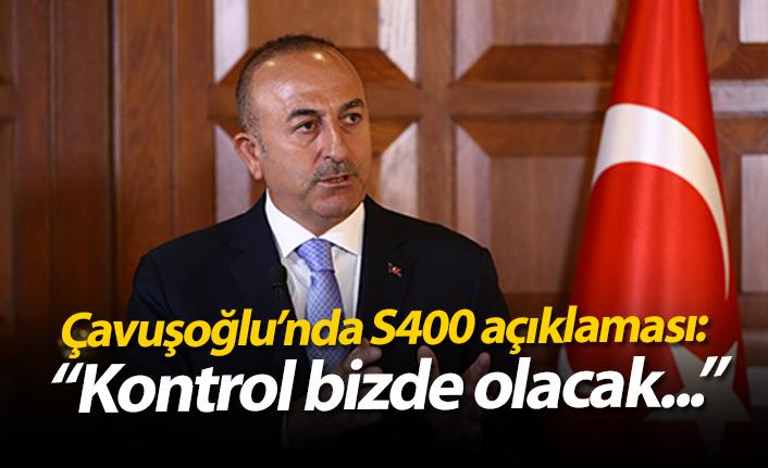 """Çavuşoğlu'ndan S400 açıklaması: """"Kontrol bizde olacak..."""""""