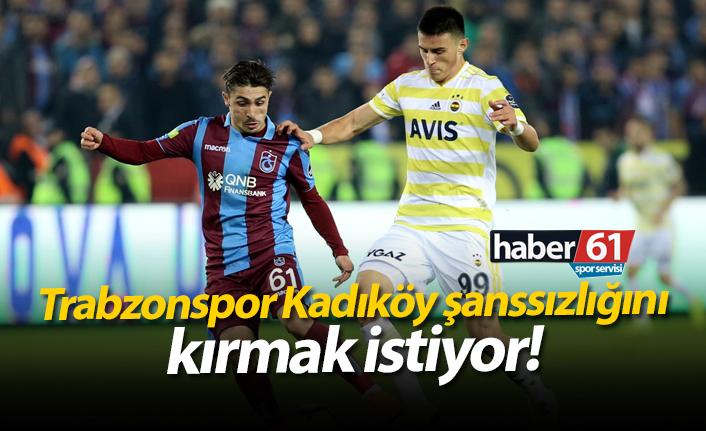 Trabzonspor Kadıköy şanssızlığını kırmak istiyor!