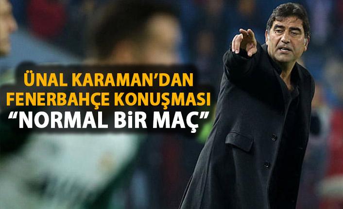 Ünal Karaman'dan Fenerbahçe açıklaması: Normal bir maç!