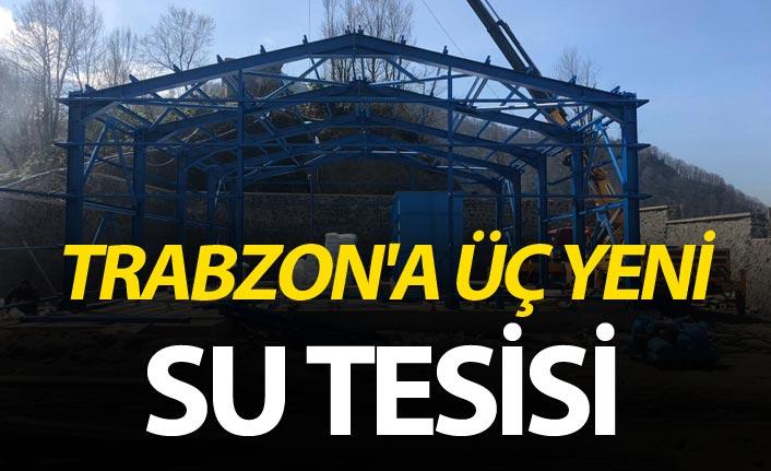 Trabzon'a üç yeni su tesisi