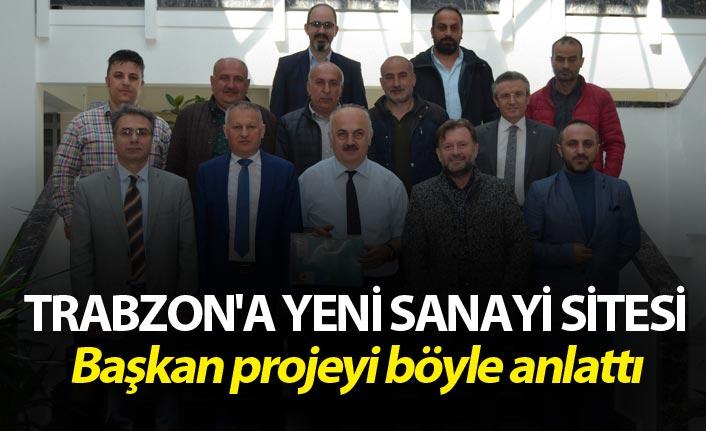 Trabzon'a yeni sanayi sitesi - Başkan projeyi böyle anlattı