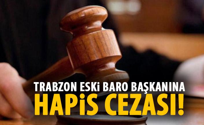 Trabzon eski baro başkanına hapis cezası