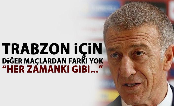 Trabzonspor için diğer maçlardan farkı yok
