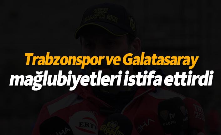 Trabzonspor ve Galatasaray mağlubiyetleri istifa ettirdi!