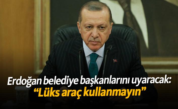 """Erdoğan belediye başkanlarını uyararacak: """"Lüks araç kullanmayın"""""""