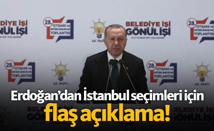 Erdoğan'dan İstanbul seçimleri için flaş açıklama