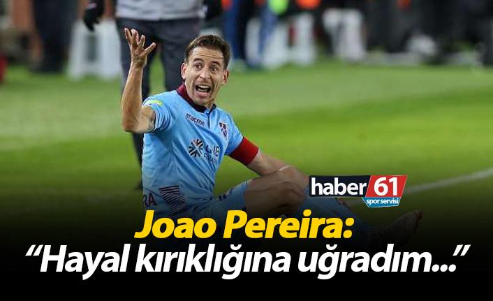 """Joao Pereira: """"Hayal kırıklığına uğradım..."""""""