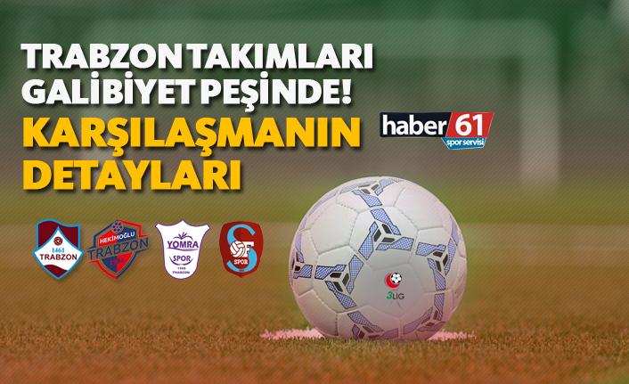 Trabzon takımları galibiyet peşinde! - Karşılaşmanın Detayları - 28.04.2019