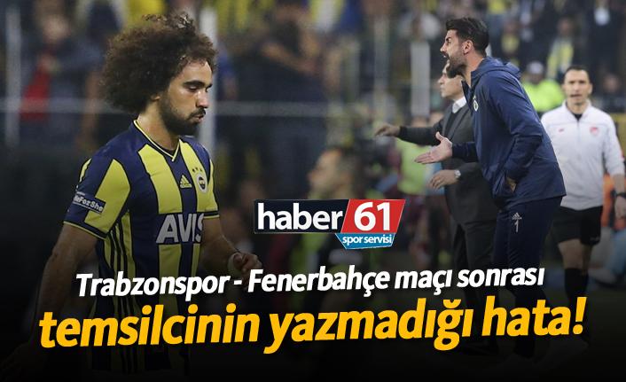 Trabzonspor - Fenerbahçe maçı sonrası temsilcinin yazmadığı hata!