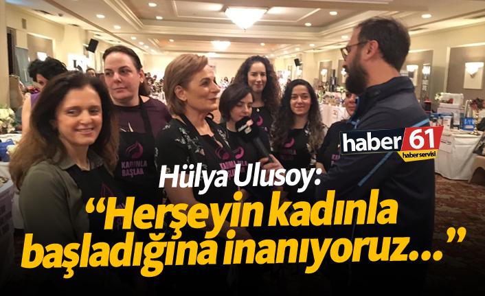 """Hülya Ulusoy: """"Herşeyin kadınla başladığına inanıyoruz"""""""