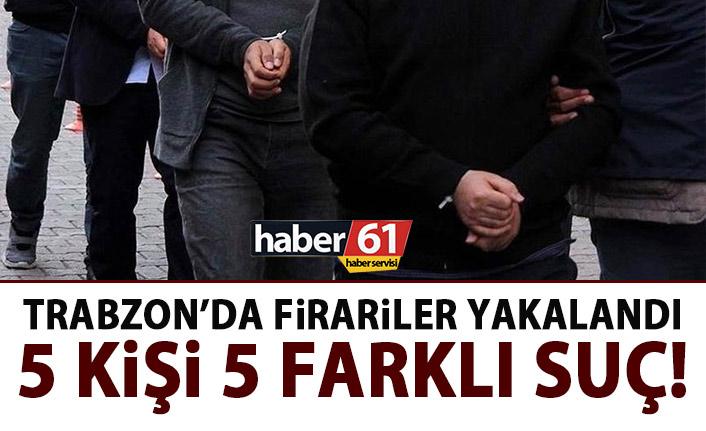 Trabzon'da firariler yakalandı!