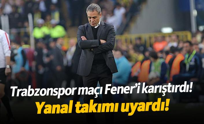 Trabzonspor maçı Fener'i karıştırdı!