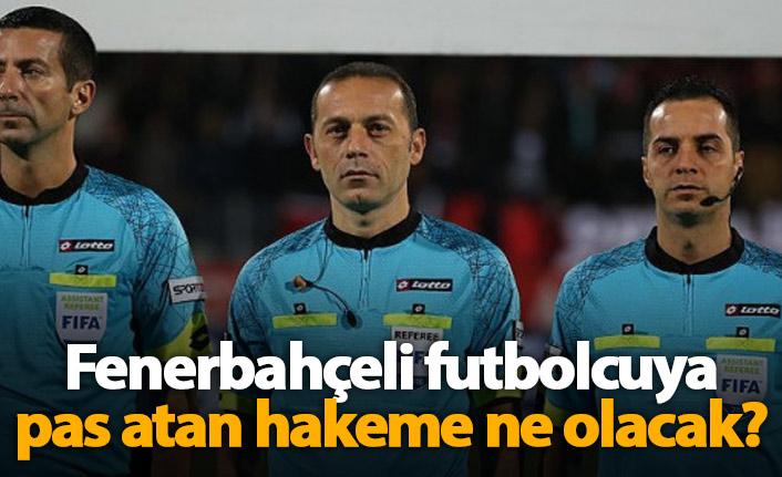 Fenerbahçeli futbolcuya pas atan hakame ne olacak?