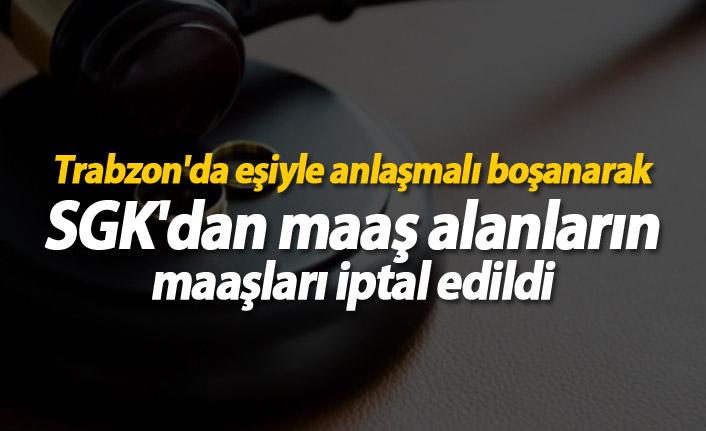 Trabzon'da eşiyle anlaşmalı boşanarak SGK'dan maaş alanların maaşları iptal edildi
