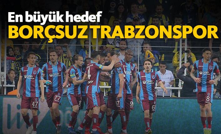 Trabzonspor'da en büyük hedef borçsuzluk