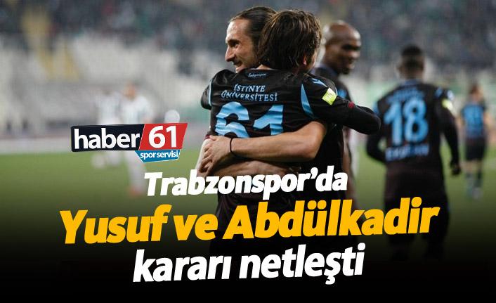 Trabzonspor'da Yusuf ve Abdülkadir kararı netleşti!