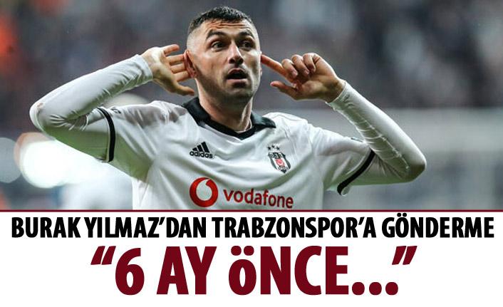 Burak Yılmaz'dan Trabzonspor'a gönderme: 6 ay önce...