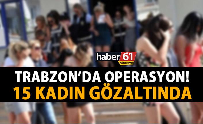 Trabzon'da fuhuş operasyonu! 15 kişi alındı!