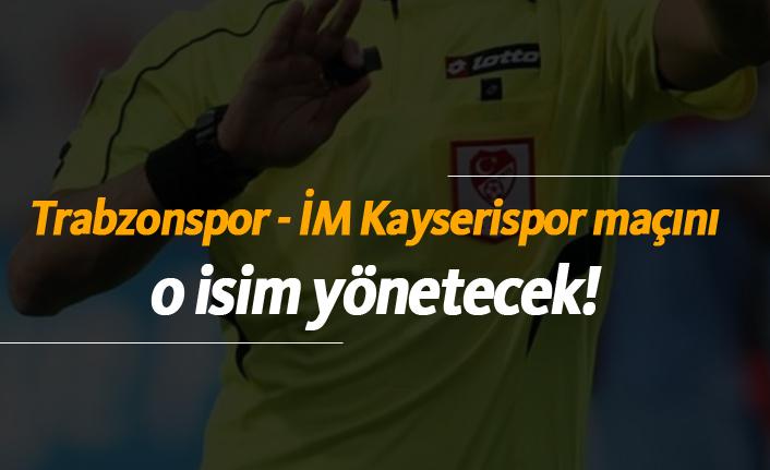 Trabzonspor - İM Kayserispor maçının hakemi belli oldu!