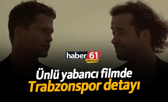 Ünlü yabancı filmde Trabzonspor detayı!