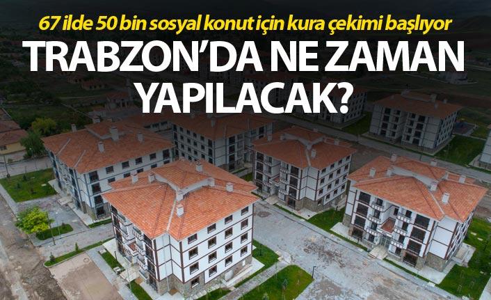 50 bin konut için kura çekimi - Trabzon'da ne zaman yapılacak?